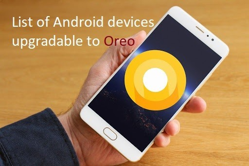 Android Oreo 8.0; List of Android device upgradable to Oreo